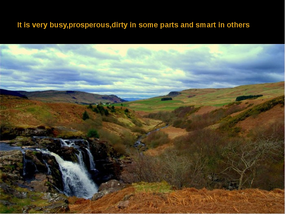 It is very busy,prosperous,dirty in some parts and smart in others