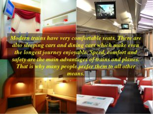 Modern trains have very comfortable seats. There are also sleeping cars and d