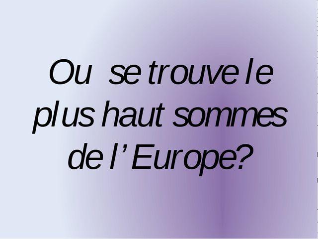 Ou se trouve le plus haut sommes de l'Europe?