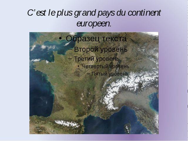 C'est le plus grand pays du continent europeen.