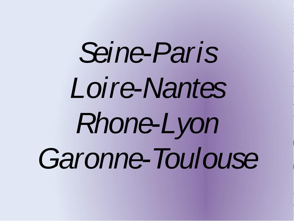 Seine-Paris Loire-Nantes Rhone-Lyon Garonne-Toulouse