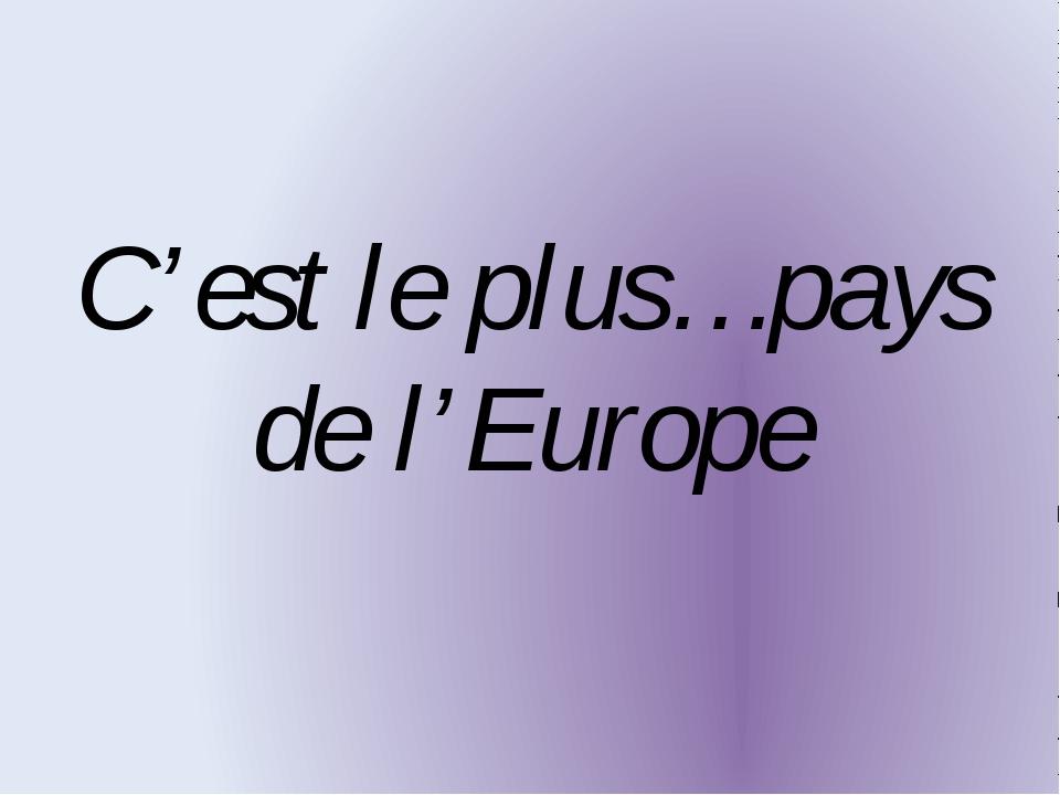 C'est le plus…pays de l'Europe