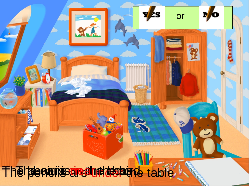 or The bear is on the chair. The car is in the box The pencils are under the...