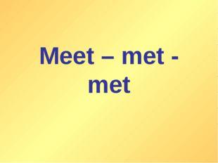Meet – met - met