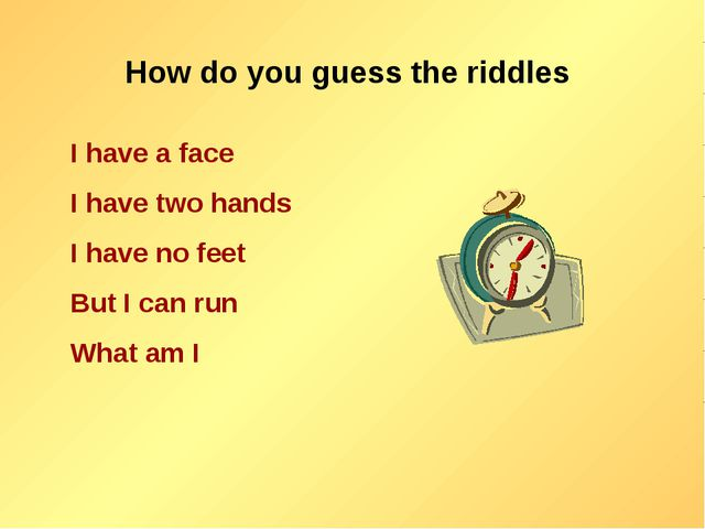 How do you guess the riddles I have a face I have two hands I have no feet Bu...