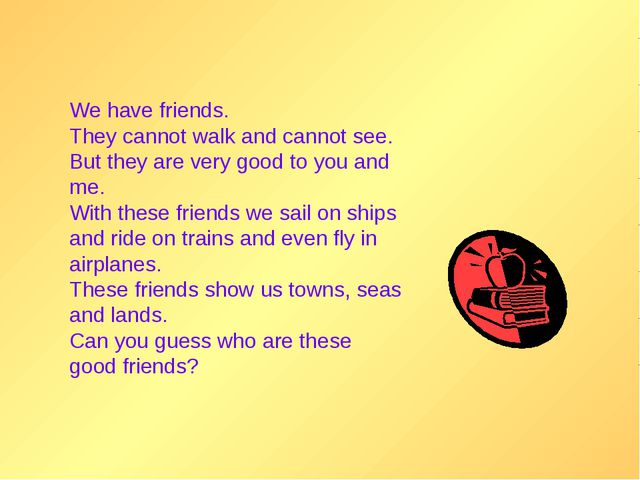 We have friends. They cannot walk and cannot see. But they are very good to y...