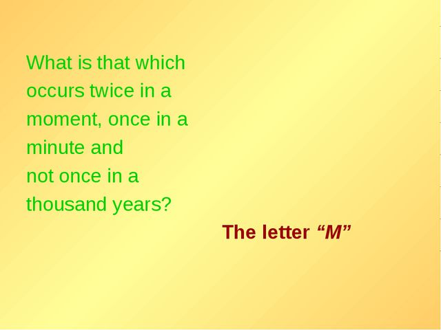 What is that which occurs twice in a moment, once in a minute and not once in...