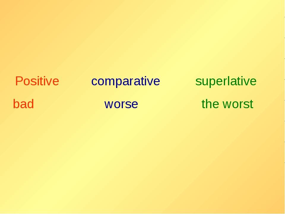 Positive comparative superlative bad worse the worst
