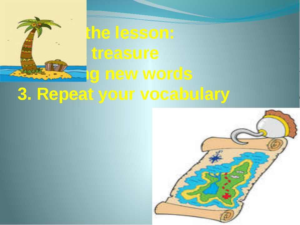 Aims of the lesson: 1. Find a treasure 2. Studing new words 3. Repeat your vo...