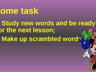 Home task 1 Study new words and be ready for the next lesson; 2 Make up scram