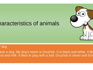 Characteristics of animals My dog I have a dog. My dog's name is Druzhok. It
