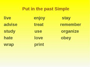 Put in the past Simple live enjoy stay advise treat remember study use organi