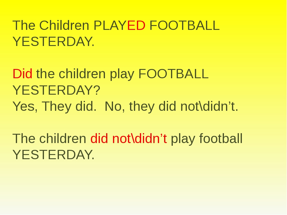 The Children PLAYED FOOTBALL YESTERDAY. Did the children play FOOTBALL YESTER...