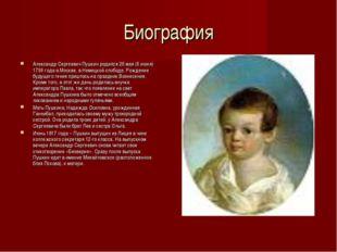 Биография Александр Сергеевич Пушкин родился 26 мая (6 июня) 1799 года в Моск