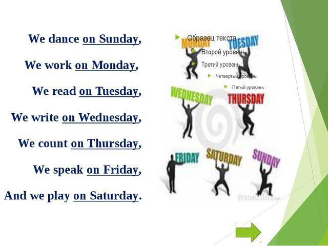 We dance on Sunday, We work on Monday, We read on Tuesday, We write on Wedne...