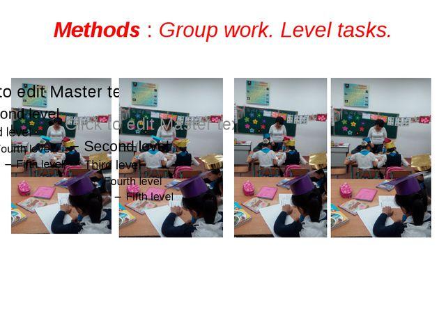 Methods : Group work. Level tasks.