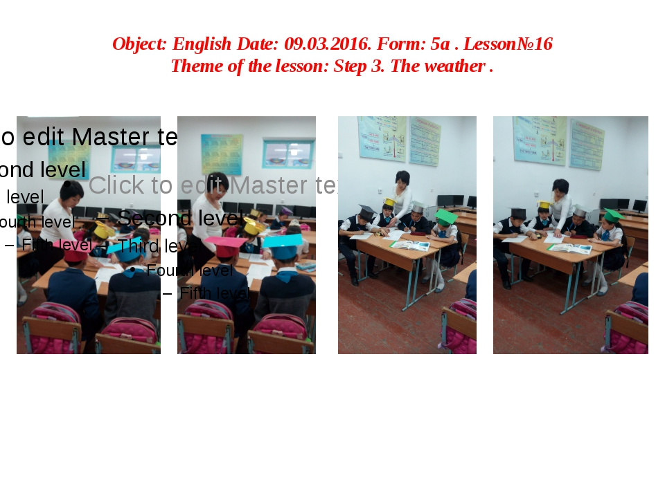Object: English Date: 09.03.2016. Form: 5а . Lesson№16 Theme of the lesson: S...
