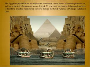 The Egyptian pyramids are an impressive monument to the power of ancient phar