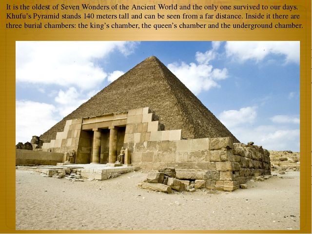 It is the oldest of Seven Wonders of the Ancient World and the only one survi...