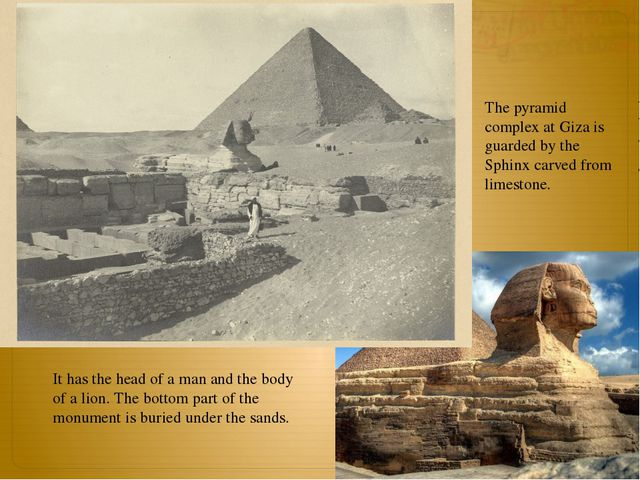The pyramid complex at Giza is guarded by the Sphinx carved from limestone. I...