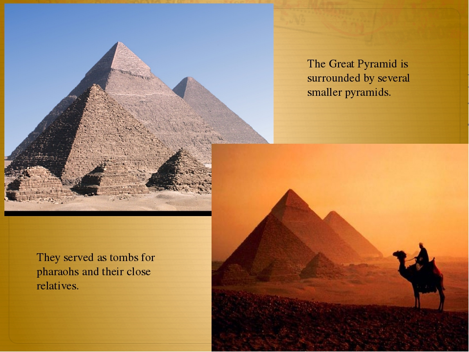 The Great Pyramid is surrounded by several smaller pyramids. They served as t...