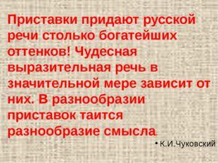 Приставки придают русской речи столько богатейших оттенков! Чудесная выразите