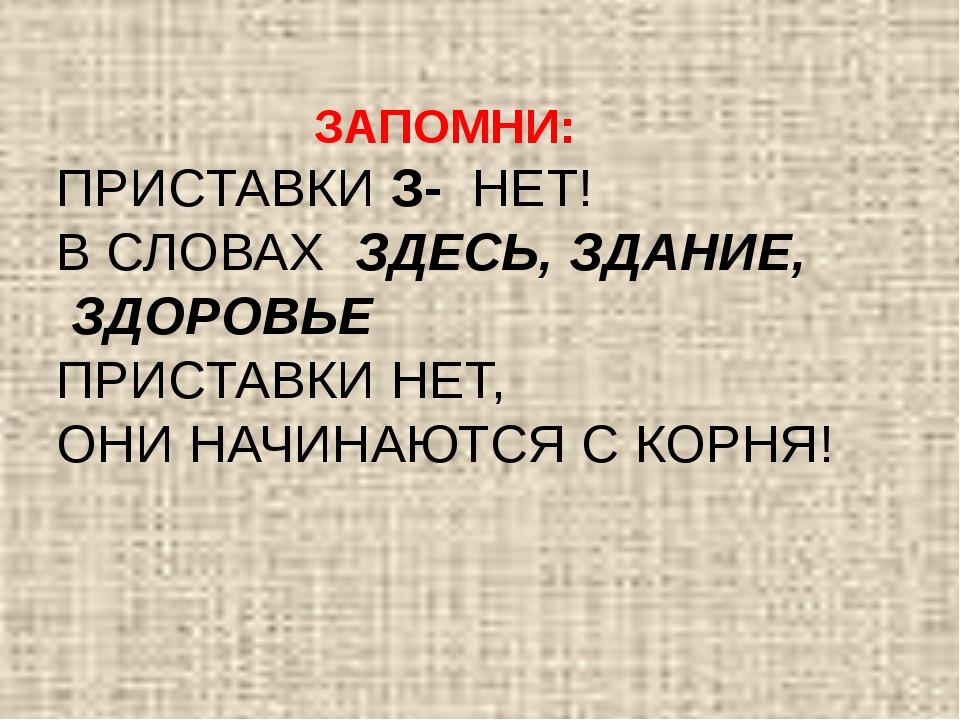 ЗАПОМНИ: ПРИСТАВКИ З- НЕТ! В СЛОВАХ ЗДЕСЬ, ЗДАНИЕ, ЗДОРОВЬЕ ПРИСТАВКИ НЕТ, ОН...