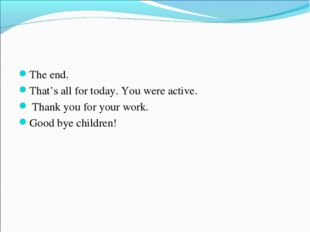 The end. That's all for today. You were active. Thank you for your work. Goo