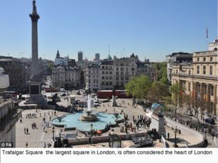 Trafalgar Square the largest square in London, is often considered the heart