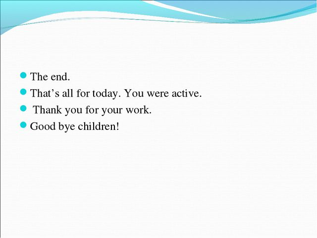 The end. That's all for today. You were active. Thank you for your work. Goo...