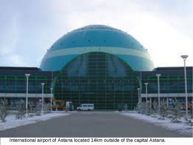 International airport of Astana located 14km outside of the capital Astana.