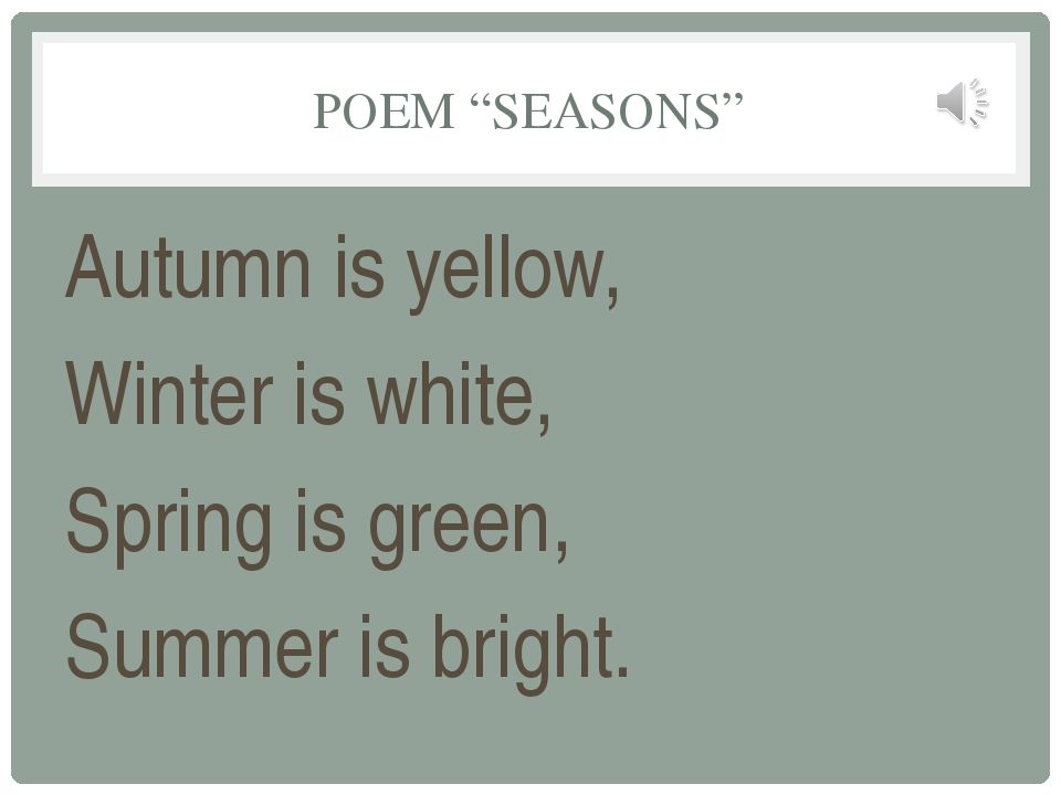 "POEM ""SEASONS"" Autumn is yellow, Winter is white, Spring is green, Summer is..."