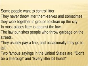 Some people want to control litter. They never throw litter them­selves and s