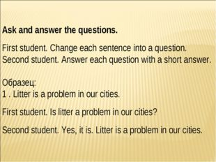 Ask and answer the questions. First student. Change each sentence into a ques