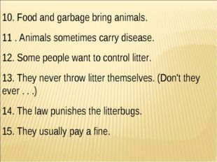 10. Food and garbage bring animals. 11 . Animals sometimes carry disease. 12.