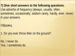 7) Give short answers to the following questions. Use adverbs of frequency (a