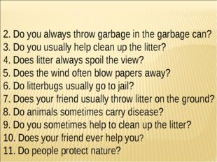 2. Do you always throw garbage in the garbage can? 3. Do you usually help cle