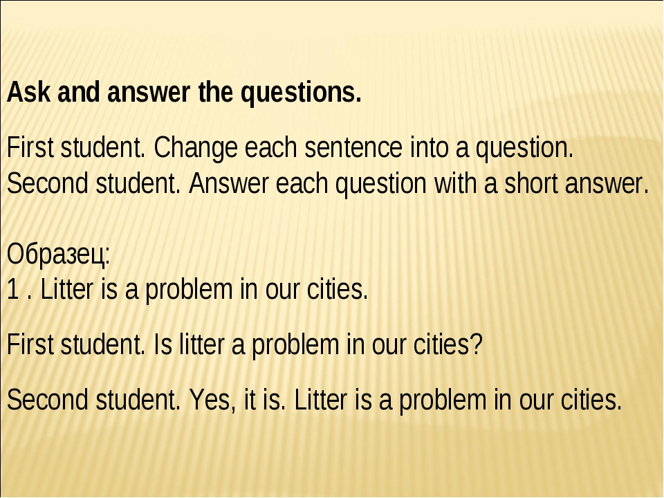 Ask and answer the questions. First student. Change each sentence into a ques...