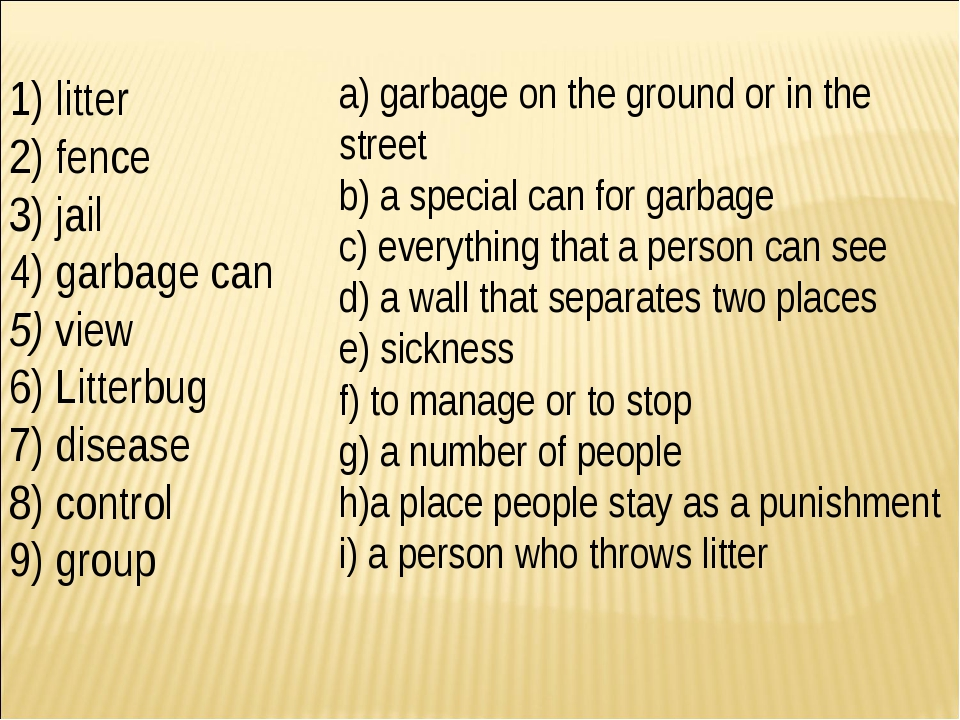 1) litter 2) fence 3) jail 4) garbage can 5) view 6) Litterbug 7) disease 8)...