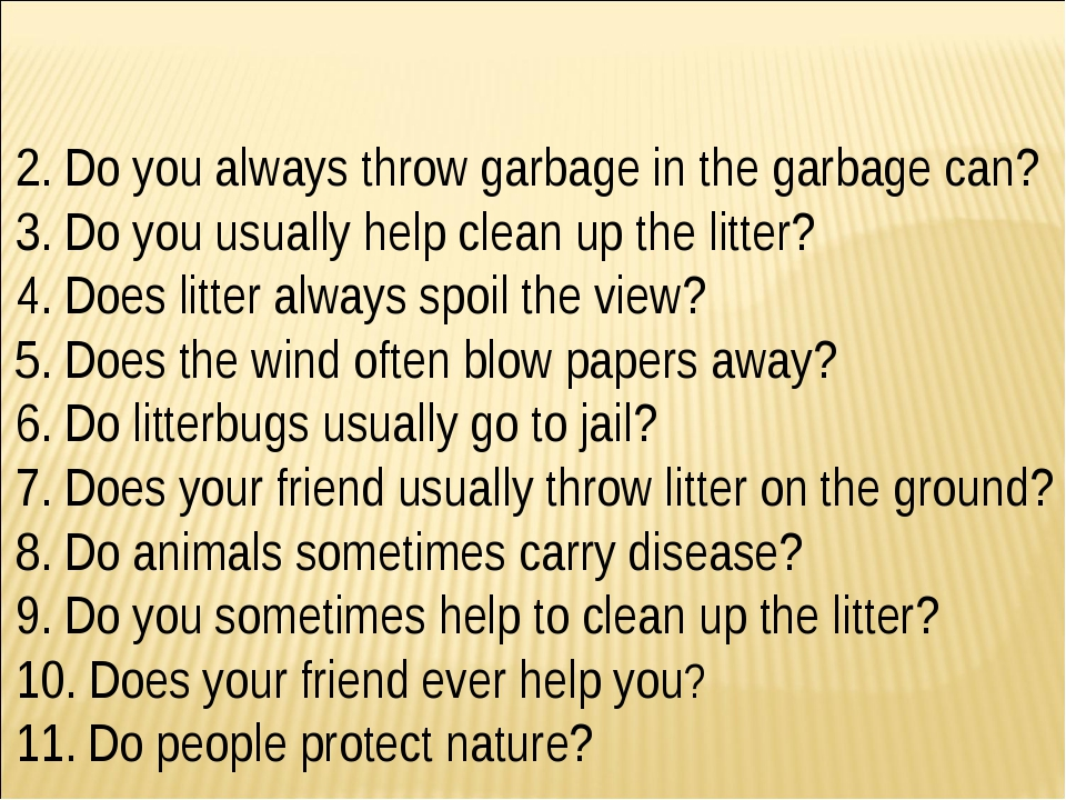 2. Do you always throw garbage in the garbage can? 3. Do you usually help cle...