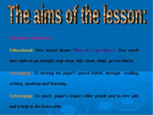 """The aim of the lesson: Educational: New lexical theme """"How do I get there? Ne"""