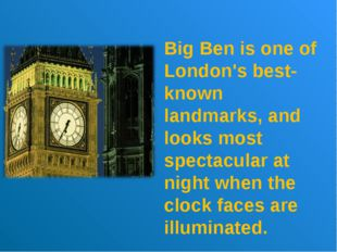 Big Ben is one of London's best-known landmarks, and looks most spectacular a