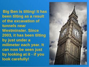 Big Ben is tilting! It has been tilting as a result of the excavation of tun