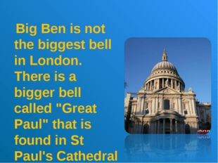 """Big Ben is not the biggest bell in London. There is a bigger bell called """"Gr"""