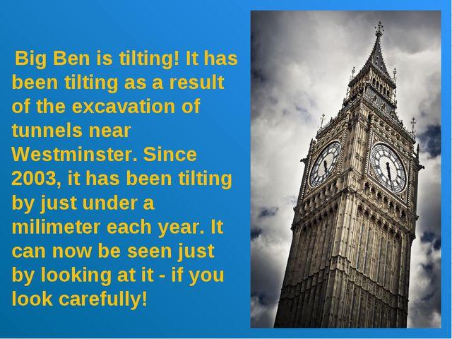 Big Ben is tilting! It has been tilting as a result of the excavation of tun...