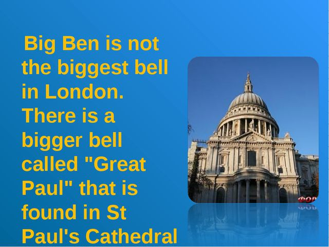 """Big Ben is not the biggest bell in London. There is a bigger bell called """"Gr..."""