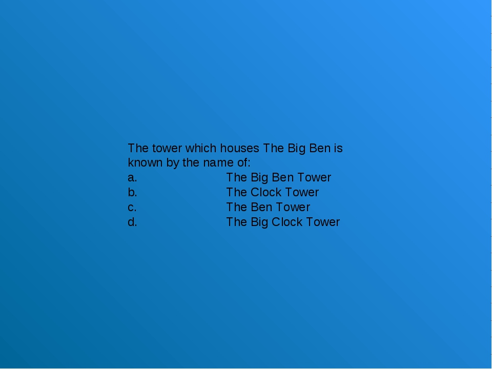 The tower which houses The Big Ben is known by the name of: a.The Big Ben T...