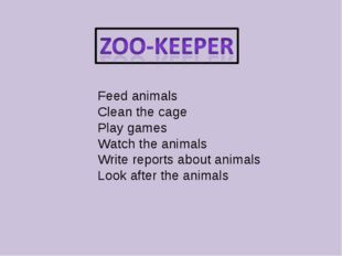Feed animals Clean the cage Play games Watch the animals Write reports about