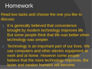 Homework Read two tasks and choose the one you like to discuss: It is general