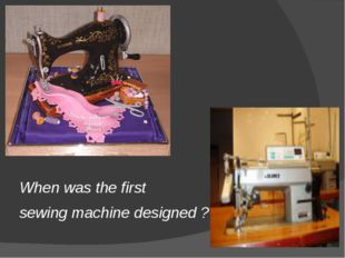 When was the first sewing machine designed ?